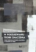 W poszukiwaniu teorii znaczenia. Próby eksplikacji pojęcia znaczenia w filozofii XX wieku - Paweł Grabarczyk - ebook