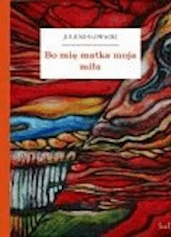Bo mię matka moja miła - Słowacki, Juliusz - ebook