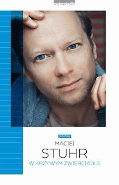 W krzywym zwierciadle - Maciej Stuhr - ebook