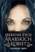 Sekretne życie arabskich kobiet - Katherine Zoepf - ebook