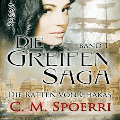 Die Greifen-Saga (Band 1): Die Ratten von Chakas - C. M. Spoerri - Hörbüch