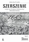 Szerszenie czyli W piekle Odsieczy Wiedeńskiej tom III Sława - Adam Jan Czarski - ebook