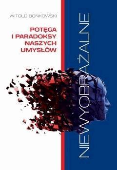 Niewyobrażalne. Potęga i paradoksy naszych umysłów - Witold Bońkowski - ebook