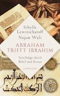 Abraham trifft Ibrahîm. Streifzüge durch Bibel und Koran - Sibylle Lewitscharoff - E-Book