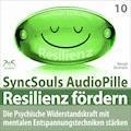 Resilienz fördern - Die psychische Widerstandskraft mit mentalen Entspannungstechniken stärken (SyncSouls AudioPille) - Franziska Diesmann - Hörbüch