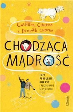 Chodząca mądrość. Trzy pokolenia, dwa psy i poszukiwanie szczęśliwego życia. - Gotham Chopra i Deepak Chopra - ebook