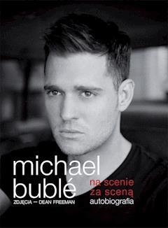 Na scenie, za sceną. Autobiografia - Michael Bublé - ebook
