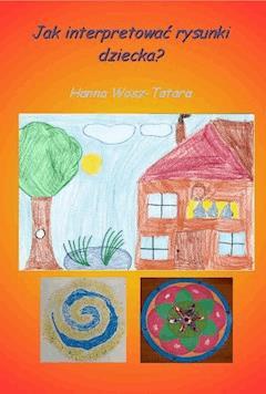 Jak interpretować rysunki dziecka? - Hanna Wosz Tatara - ebook