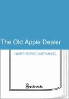 The Old Apple Dealer - Nathaniel Hawthorne - ebook