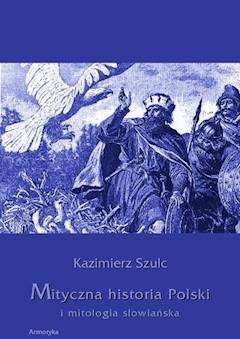 Mityczna historia Polski i mitologia słowiańska - Dr Kazimierz Szulc - ebook