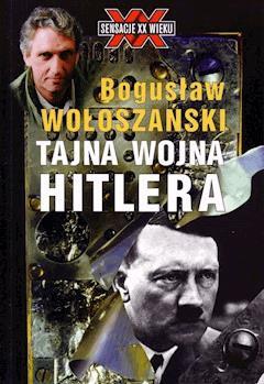 Tajna wojna Hitlera - Bogusław Wołoszański - ebook