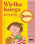 Wielka księga przygód. Basia - Zofia Stanecka, Marianna Oklejak - ebook