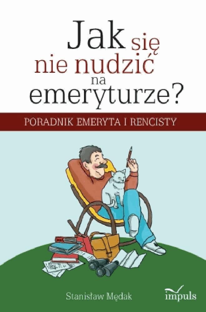 Jak się nie nudzić na emeryturze - Tylko w Legimi możesz przeczytać ten tytuł przez 7 dni za darmo. - Stanisław Mędak