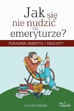 Jak się nie nudzić na emeryturze - Stanisław Mędak - ebook