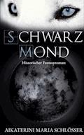 Schwarzmond - Aikaterini Maria Schlösser - E-Book