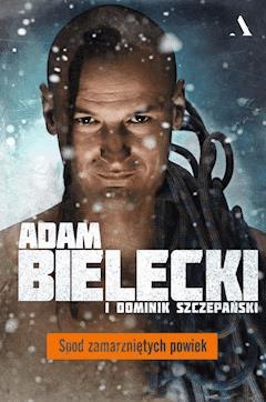 Spod zamarzniętych powiek - Dominik Szczepański, Adam Bielecki - ebook