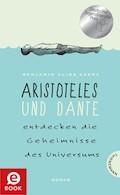 Aristoteles und Dante entdecken die Geheimnisse des Universums - Benjamin Alire Sáenz - E-Book