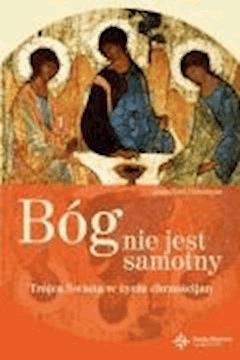 Bóg nie jest samotny. Trójca Święta w życiu chrześcijan - Bezançon, Jean-Noël - ebook