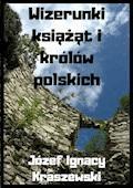 Wizerunki książąt i królów polskich - Józef Ignacy Kraszewski - ebook