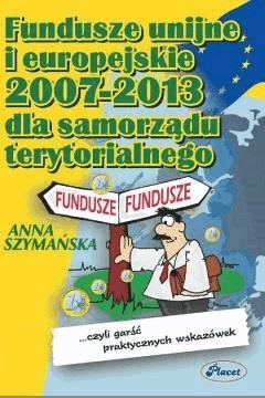 Fundusze UE 2007-2013 dla samorządów terytorialnych - Anna Szymańska - ebook