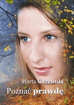 Poznać prawdę - Marta Grzebuła - ebook