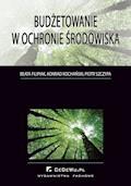 Budżetowanie w ochronie środowiska - Beata Filipiak, Konrad Kochański, Piotr Szczypa - ebook