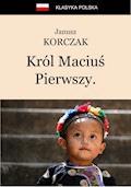 Król Maciuś Pierwszy. Król Maciuś na wyspie bezludnej. - Janusz Korczak - ebook