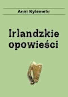 Irlandzkie opowieści - Anni Kylemehr - ebook