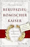 Berufsziel: römischer Kaiser - Stephan Berry - E-Book