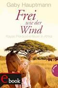 Frei wie der Wind, Band 2: Kayas Pferdeabenteuer in Afrika - Gaby Hauptmann - E-Book