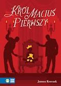 Król Maciuś Pierwszy. Literatura klasyczna - Janusz Korczak - ebook