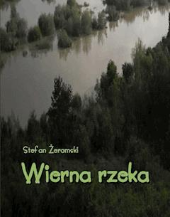 Wierna rzeka. Klechda domowa - Stefan Żeromski - ebook