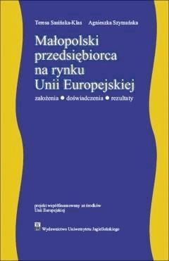 Małopolski przedsiębiorca na rynku Unii Europejskiej. Założenia – doświadczenia - rezultaty - Teresa Sasińska-Klass, Agnieszka Szymańska - ebook