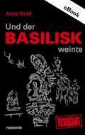 Und der Basilisk weinte - Anne Gold - E-Book