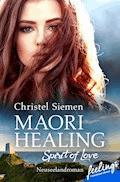 Maori Healing – Spirit of Love - Christel Siemen - E-Book