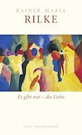 Es gibt nur – die Liebe - Rainer Maria Rilke - E-Book