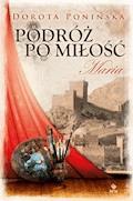 Podróż po miłość 2. Maria - Dorota Ponińska - ebook