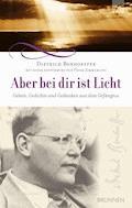 Aber bei dir ist Licht - Dietrich Bonhoeffer - E-Book