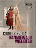 Kobiety króla Kazimierza III Wielkiego - Marek Teler - ebook