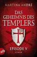 Das Geheimnis des Templers - Episode V - Martina André - E-Book