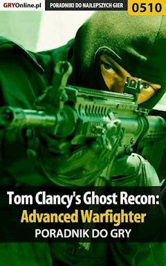 "Tom Clancy's Ghost Recon: Advanced Warfighter - poradnik do gry - Jacek ""Stranger"" Hałas - ebook"