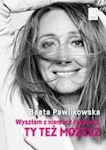 Wyszłam z niemocy i depresji, ty też możesz - Beata Pawlikowska - ebook