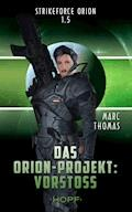 Strikeforce Orion 1.5 - Das Orion-Projekt: Vorstoß - Marc Thomas - E-Book