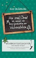 Hör mal, Oma! Ich erzähle Dir eine Geschichte von Weihnachten - Elke Bräunling - E-Book