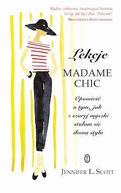 Lekcje Madame Chic. Opowieść o tym, jak z szarej myszki stałam sie ikoną stylu - Jennifer L. Scott - ebook