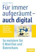 Für immer aufgeräumt– auch digital - Jürgen Kurz - E-Book