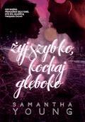 Żyj szybko, kochaj głęboko - Samantha Young - ebook