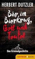 Bär im Bierkrug, Gott und Teufel. Eine Kriminalgeschichte - Herbert Dutzler - E-Book