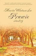 Prawie siostry - Maria Ulatowska - ebook