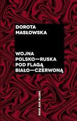 Wojna polsko-ruska pod flagą biało-czerwoną - Dorota Masłowska - ebook